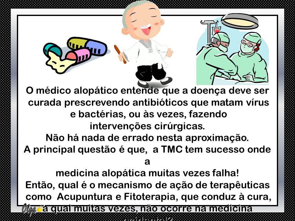 O médico alopático entende que a doença deve ser curada prescrevendo antibióticos que matam vírus curada prescrevendo antibióticos que matam vírus e bactérias, ou às vezes, fazendo e bactérias, ou às vezes, fazendo intervenções cirúrgicas.