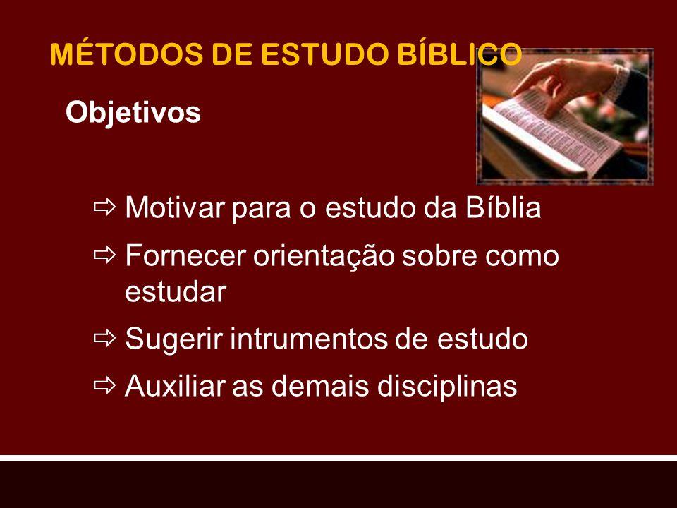 MÉTODOS DE ESTUDO BÍBLICO Objetivos Motivar para o estudo da Bíblia Fornecer orientação sobre como estudar Sugerir intrumentos de estudo Auxiliar as d