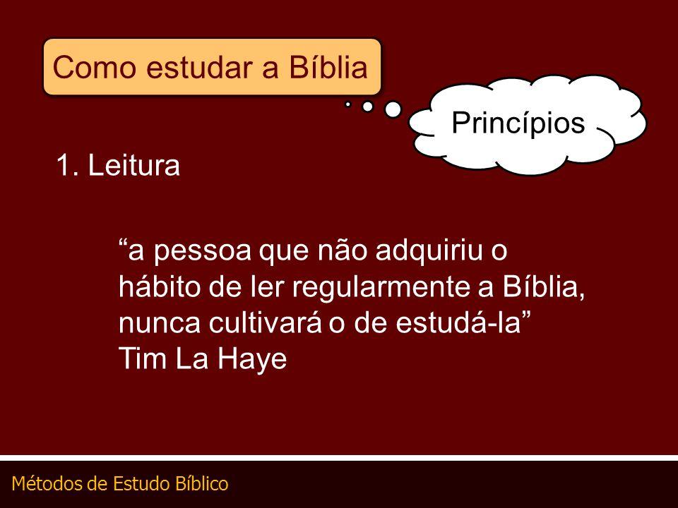 Métodos de Estudo Bíblico Como estudar a Bíblia 1. Leitura a pessoa que não adquiriu o hábito de ler regularmente a Bíblia, nunca cultivará o de estud