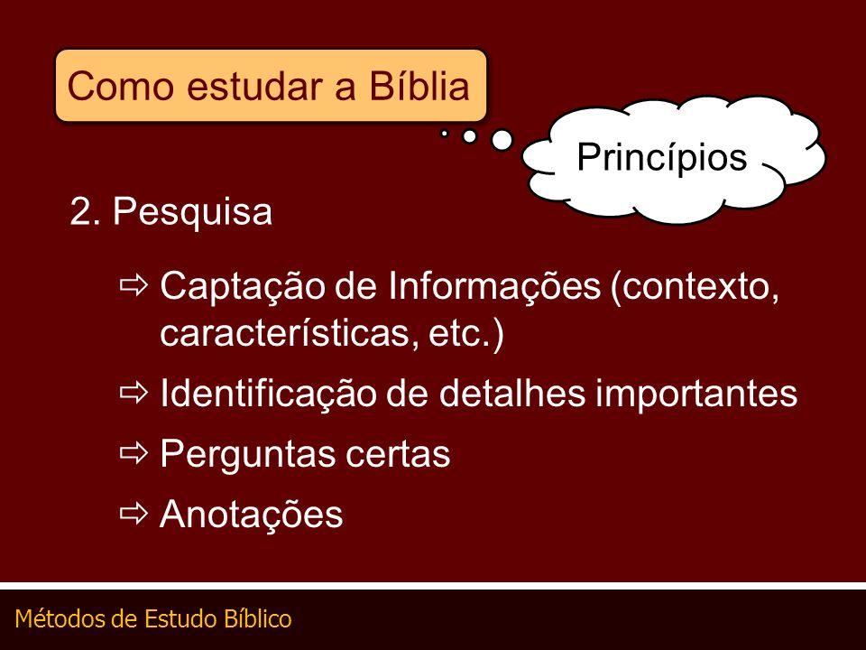 Métodos de Estudo Bíblico Como estudar a Bíblia 2. Pesquisa Captação de Informações (contexto, características, etc.) Identificação de detalhes import