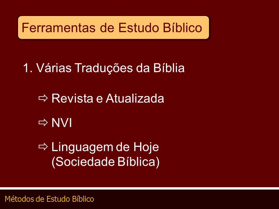 Métodos de Estudo Bíblico Ferramentas de Estudo Bíblico 1. Várias Traduções da Bíblia Revista e Atualizada NVI Linguagem de Hoje (Sociedade Bíblica)