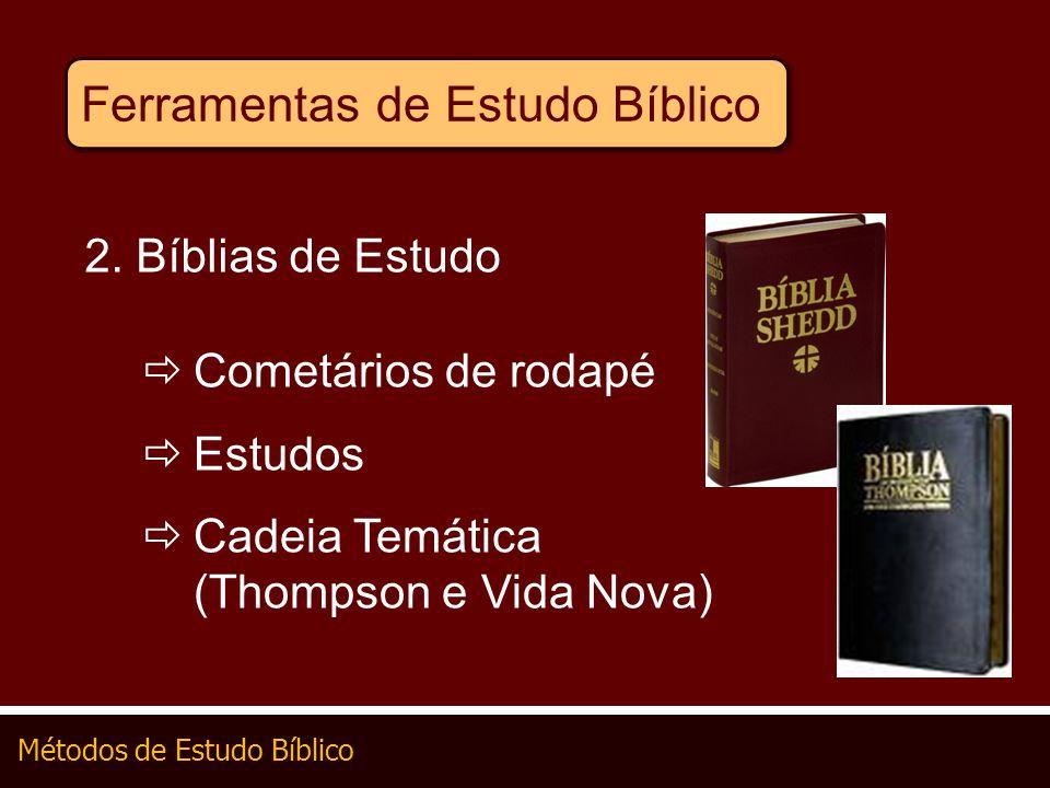 Métodos de Estudo Bíblico Ferramentas de Estudo Bíblico 2. Bíblias de Estudo Cometários de rodapé Estudos Cadeia Temática (Thompson e Vida Nova)