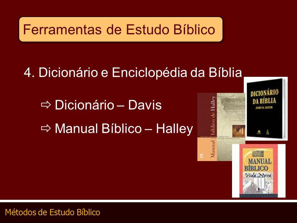 Métodos de Estudo Bíblico Ferramentas de Estudo Bíblico 4. Dicionário e Enciclopédia da Bíblia Dicionário – Davis Manual Bíblico – Halley