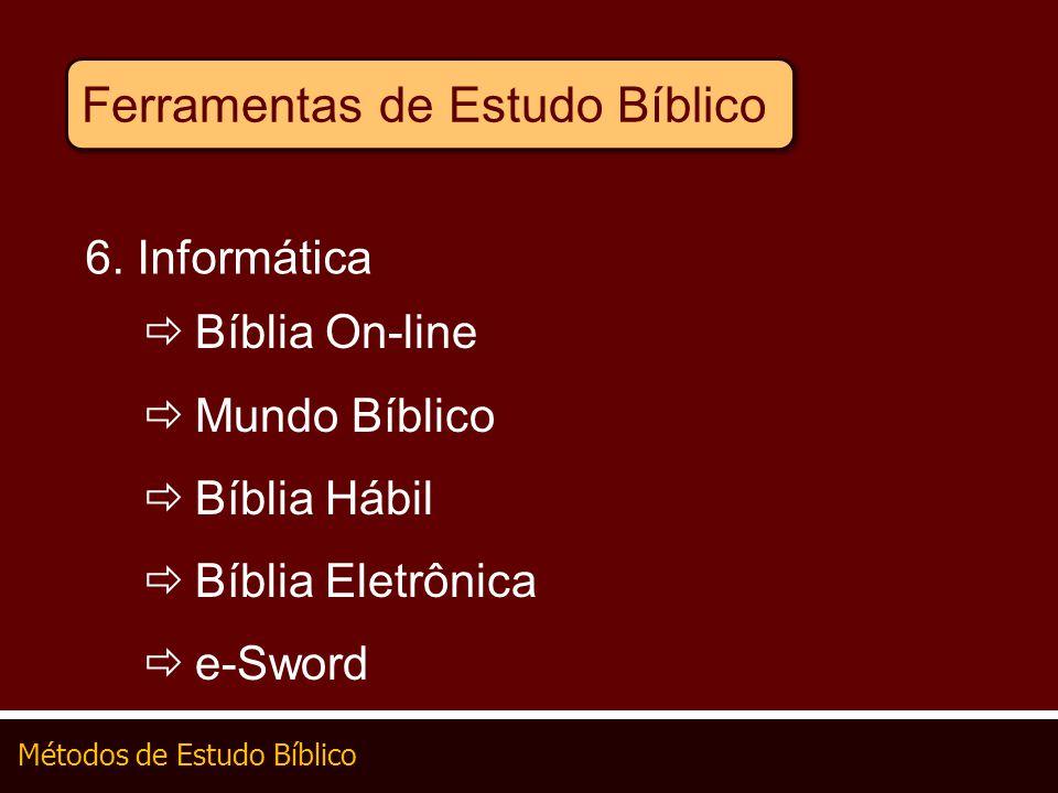 Métodos de Estudo Bíblico Ferramentas de Estudo Bíblico 6. Informática Bíblia On-line Mundo Bíblico Bíblia Hábil Bíblia Eletrônica e-Sword