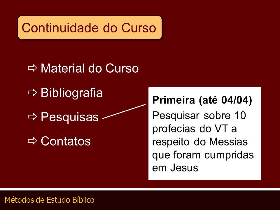 Métodos de Estudo Bíblico Continuidade do Curso Material do Curso Bibliografia Pesquisas Contatos Primeira (até 04/04) Pesquisar sobre 10 profecias do