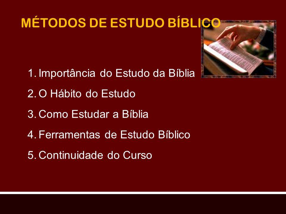 MÉTODOS DE ESTUDO BÍBLICO 1.Importância do Estudo da Bíblia 2.O Hábito do Estudo 3.Como Estudar a Bíblia 4.Ferramentas de Estudo Bíblico 5.Continuidad