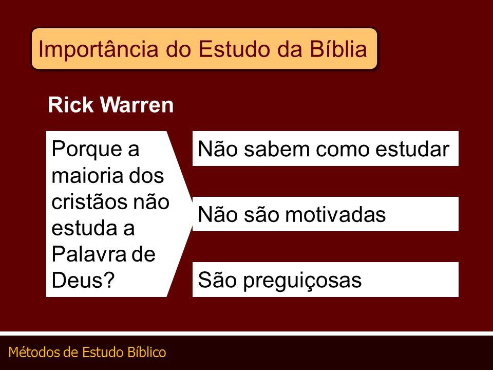 Métodos de Estudo Bíblico Porque a maioria dos cristãos não estuda a Palavra de Deus? Não sabem como estudar Rick Warren São preguiçosas Não são motiv