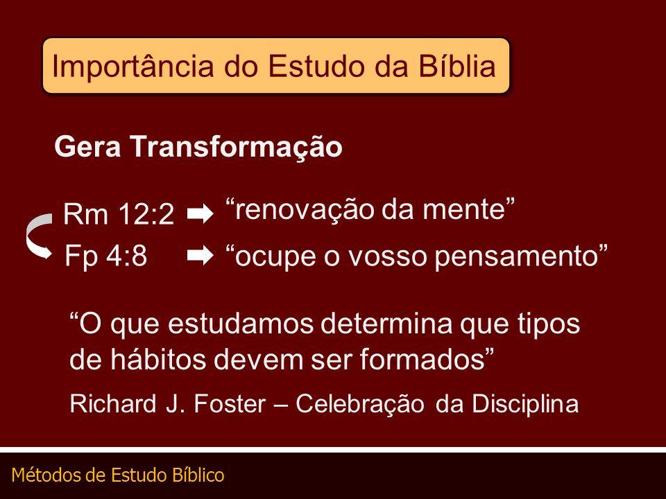 Métodos de Estudo Bíblico Importância do Estudo da Bíblia Gera Transformação Rm 12:2 renovação da mente Fp 4:8ocupe o vosso pensamento O que estudamos