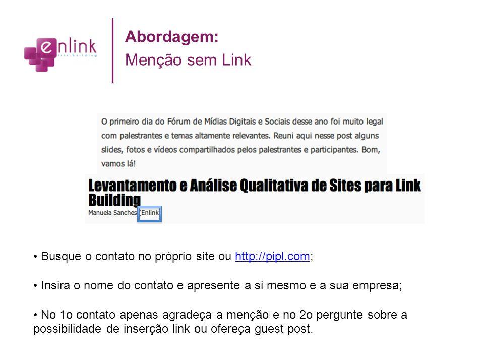 Abordagem: Menção sem Link Busque o contato no próprio site ou http://pipl.com;http://pipl.com Insira o nome do contato e apresente a si mesmo e a sua