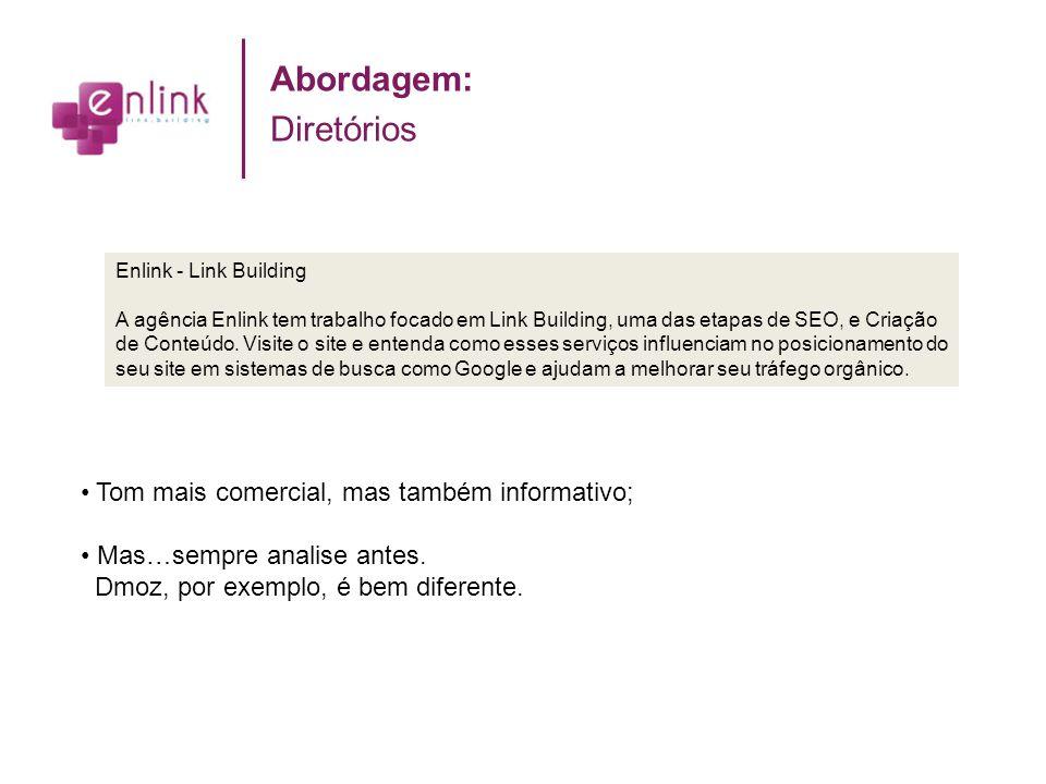 Abordagem: Diretórios Tom mais comercial, mas também informativo; Mas…sempre analise antes. Dmoz, por exemplo, é bem diferente. Enlink - Link Building