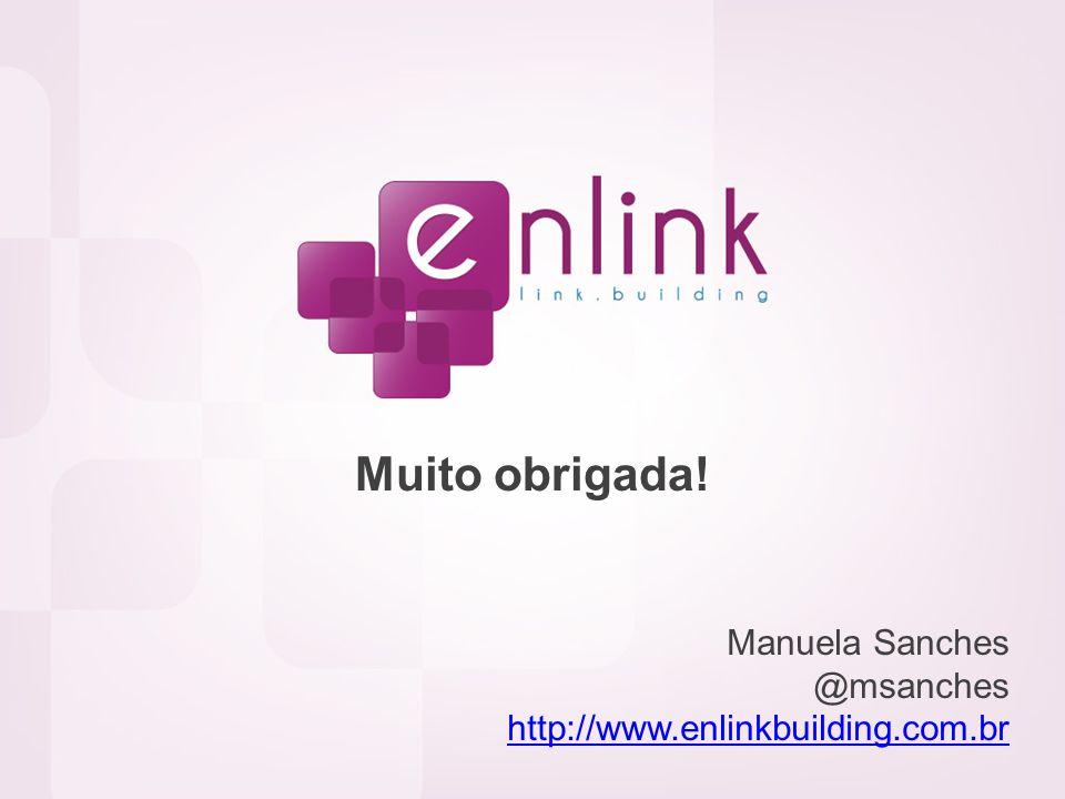 Muito obrigada! Manuela Sanches @msanches http://www.enlinkbuilding.com.br