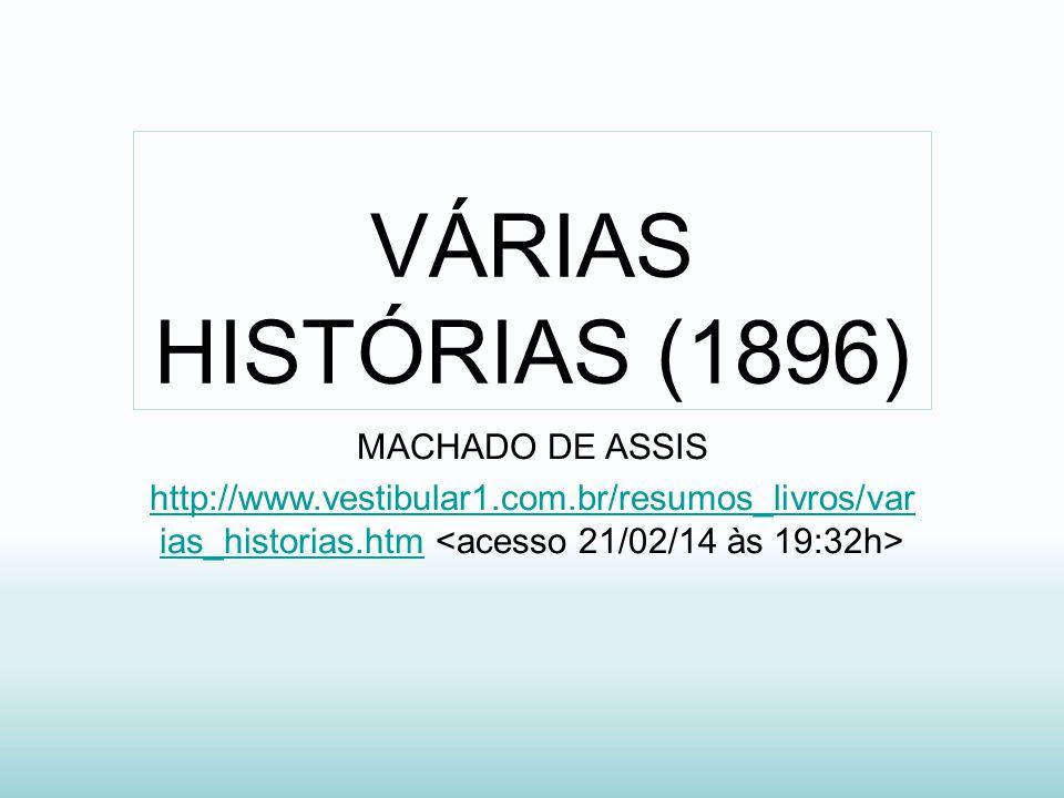 VÁRIAS HISTÓRIAS (1896) MACHADO DE ASSIS http://www.vestibular1.com.br/resumos_livros/var ias_historias.htmhttp://www.vestibular1.com.br/resumos_livro