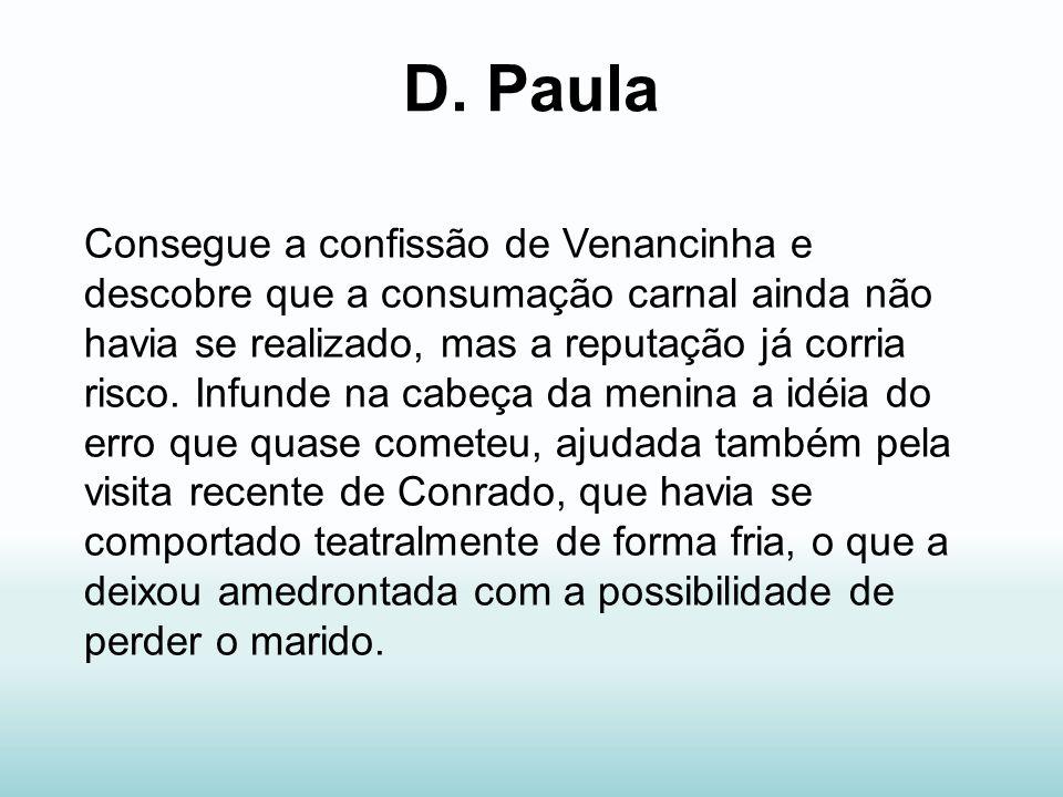 D. Paula Consegue a confissão de Venancinha e descobre que a consumação carnal ainda não havia se realizado, mas a reputação já corria risco. Infunde