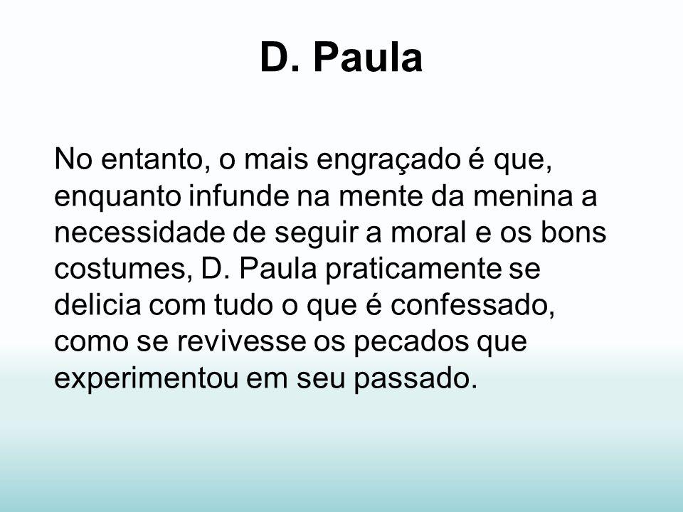 D. Paula No entanto, o mais engraçado é que, enquanto infunde na mente da menina a necessidade de seguir a moral e os bons costumes, D. Paula praticam