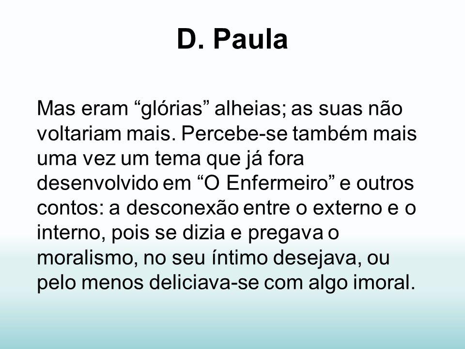 D. Paula Mas eram glórias alheias; as suas não voltariam mais. Percebe-se também mais uma vez um tema que já fora desenvolvido em O Enfermeiro e outro