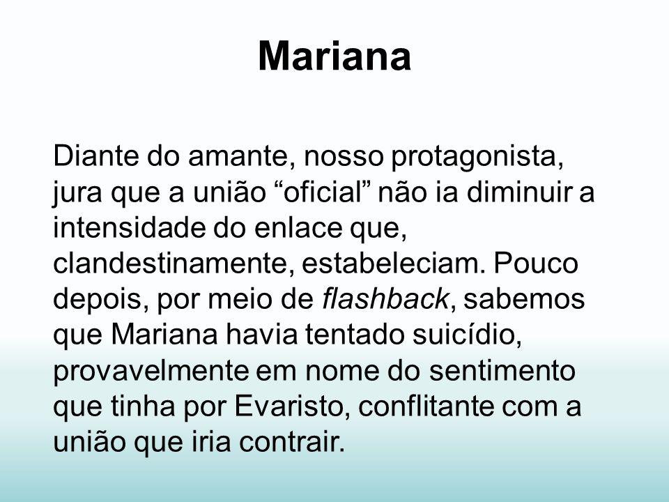 Mariana Diante do amante, nosso protagonista, jura que a união oficial não ia diminuir a intensidade do enlace que, clandestinamente, estabeleciam. Po