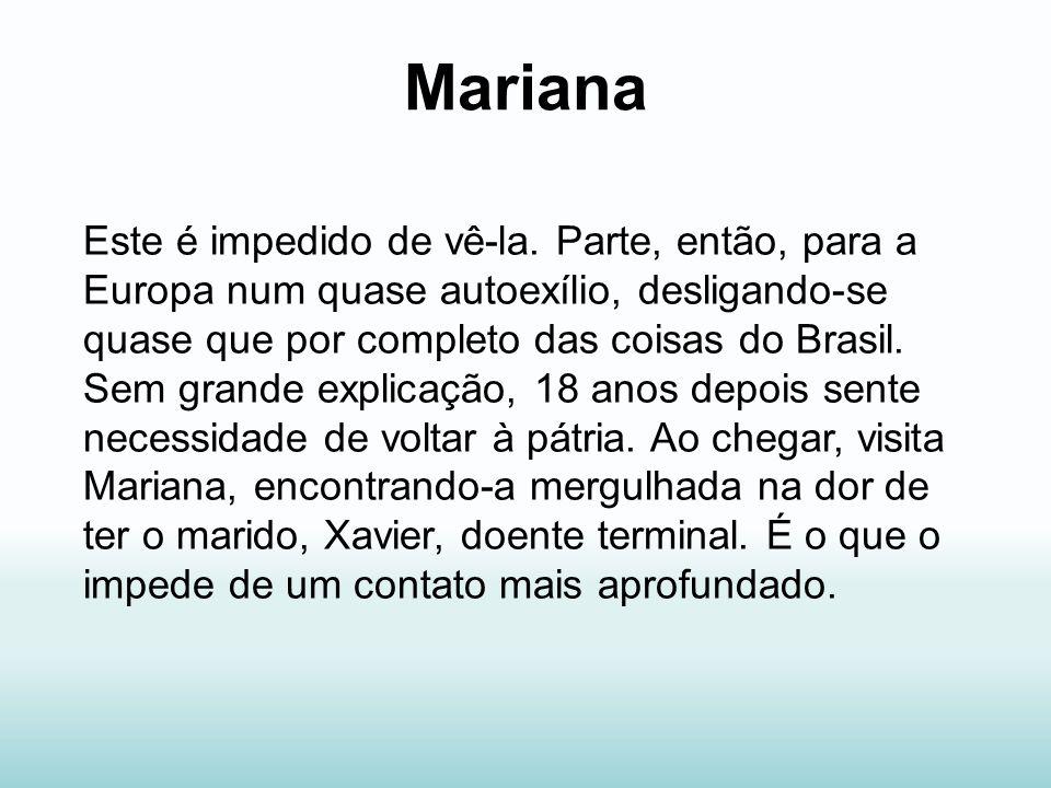 Mariana Este é impedido de vê-la. Parte, então, para a Europa num quase autoexílio, desligando-se quase que por completo das coisas do Brasil. Sem gra