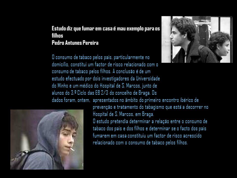 Estudo diz que fumar em casa é mau exemplo para os filhos Pedro Antunes Pereira O consumo de tabaco pelos pais, particularmente no domicílio, constitu