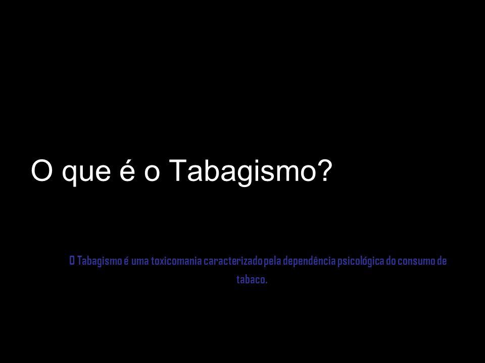 O que é o Tabagismo? O Tabagismo é uma toxicomania caracterizado pela dependência psicológica do consumo de tabaco.