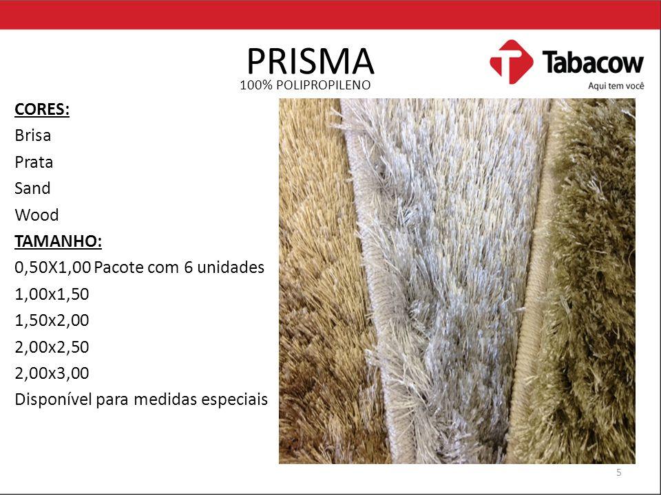 PRISMA 100% POLIPROPILENO CORES: Brisa Prata Sand Wood TAMANHO: 0,50X1,00 Pacote com 6 unidades 1,00x1,50 1,50x2,00 2,00x2,50 2,00x3,00 Disponível para medidas especiais 5