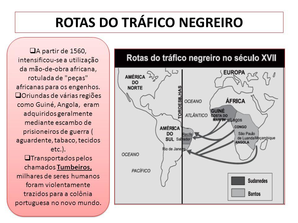 ROTAS DO TRÁFICO NEGREIRO A partir de 1560, intensificou-se a utilização da mão-de-obra africana, rotulada de