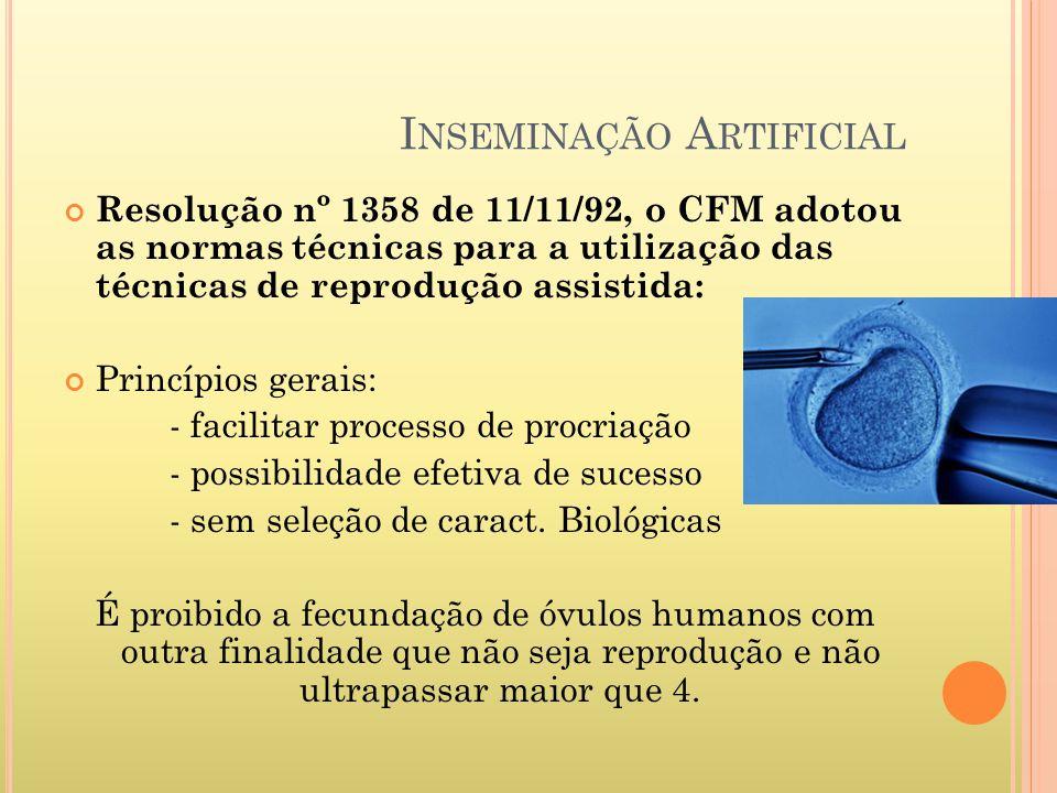 I NSEMINAÇÃO A RTIFICIAL Resolução nº 1358 de 11/11/92, o CFM adotou as normas técnicas para a utilização das técnicas de reprodução assistida: Princí