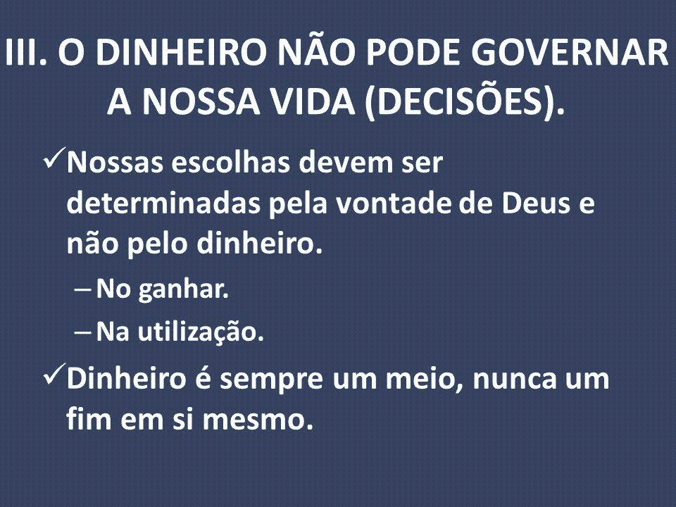 III.O DINHEIRO NÃO PODE GOVERNAR A NOSSA VIDA (DECISÕES).