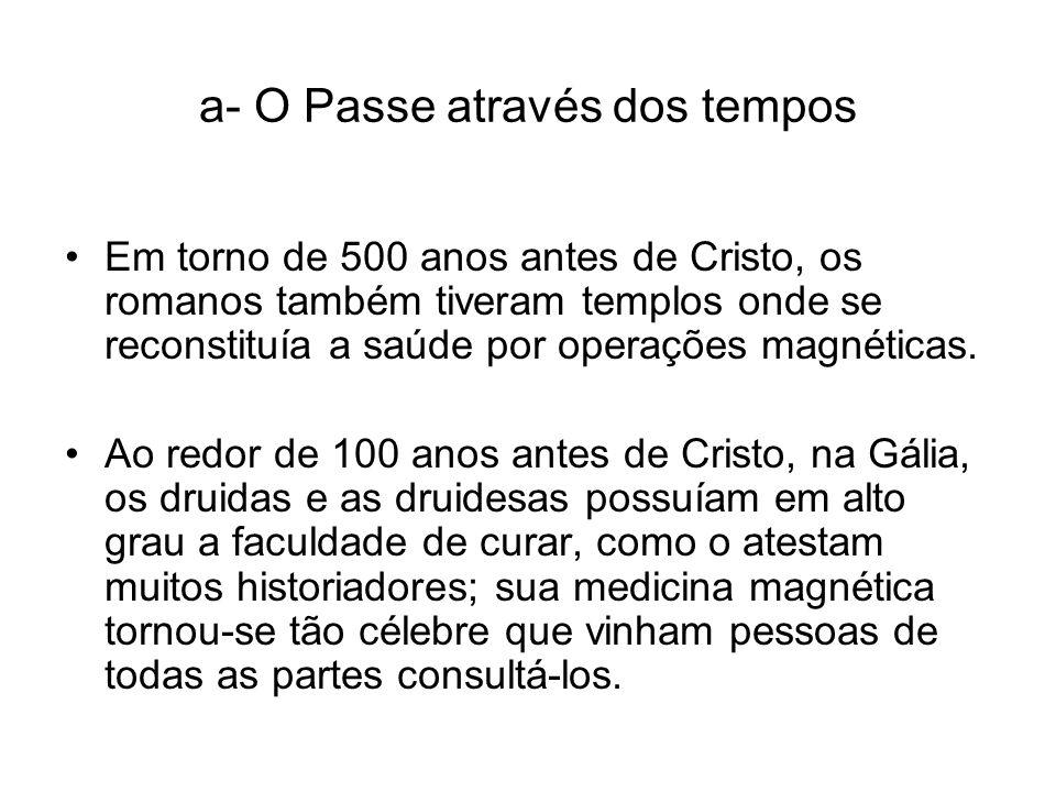 a- O Passe através dos tempos Em torno de 500 anos antes de Cristo, os romanos também tiveram templos onde se reconstituía a saúde por operações magné