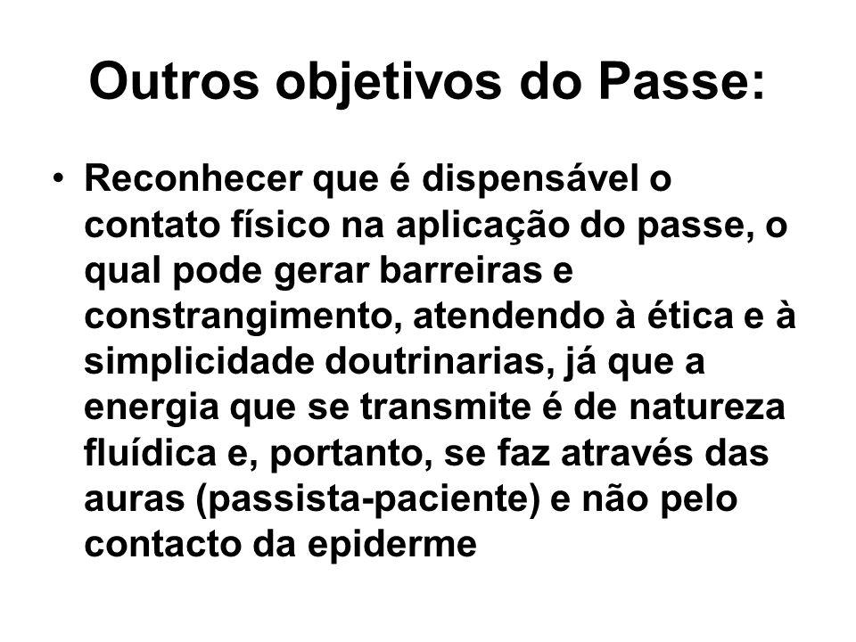 Outros objetivos do Passe: Reconhecer que é dispensável o contato físico na aplicação do passe, o qual pode gerar barreiras e constrangimento, atenden