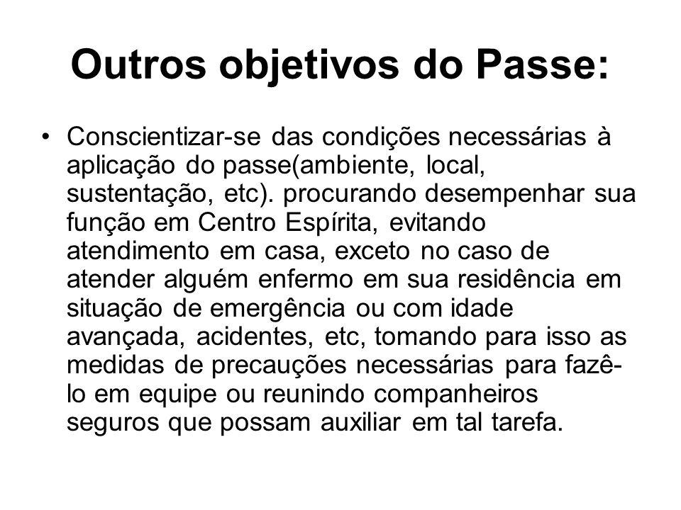 Outros objetivos do Passe: Conscientizar-se das condições necessárias à aplicação do passe(ambiente, local, sustentação, etc). procurando desempenhar
