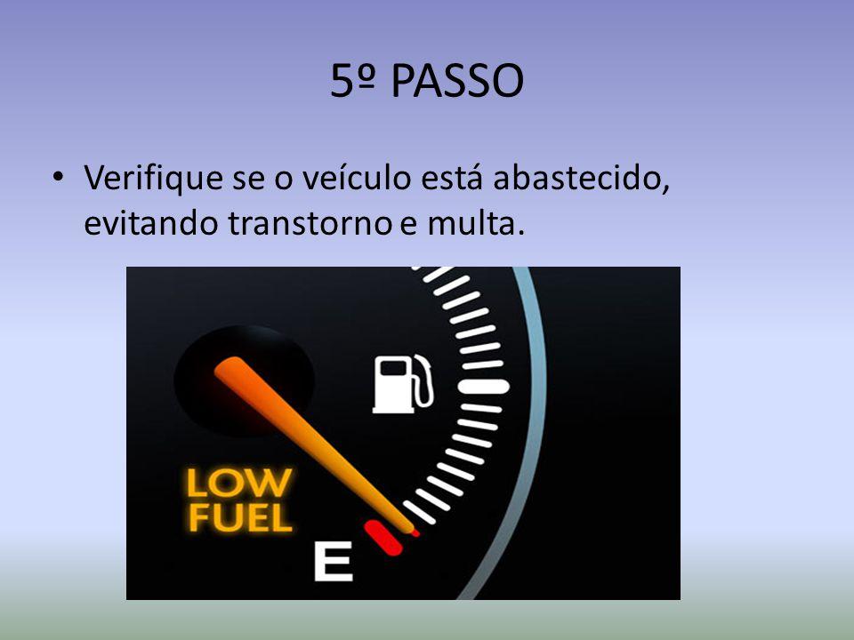 6º PASSO Confira o nível do fluído de freio e da direção hidráulica.