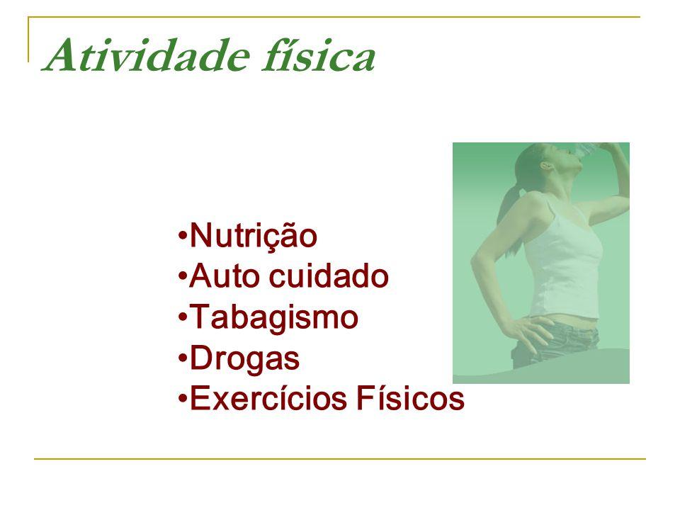 Nutrição Auto cuidado Tabagismo Drogas Exercícios Físicos Atividade física
