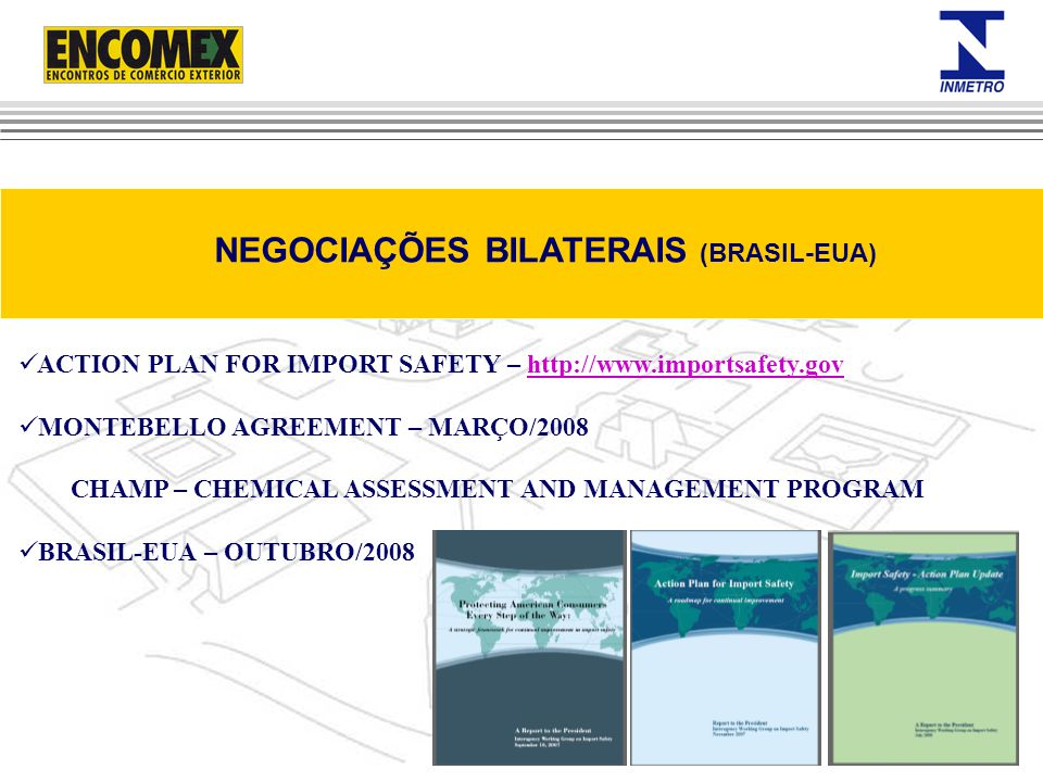 NEGOCIAÇÕES BILATERAIS (BRASIL-EUA) ACTION PLAN FOR IMPORT SAFETY – http://www.importsafety.govhttp://www.importsafety.gov MONTEBELLO AGREEMENT – MARÇ