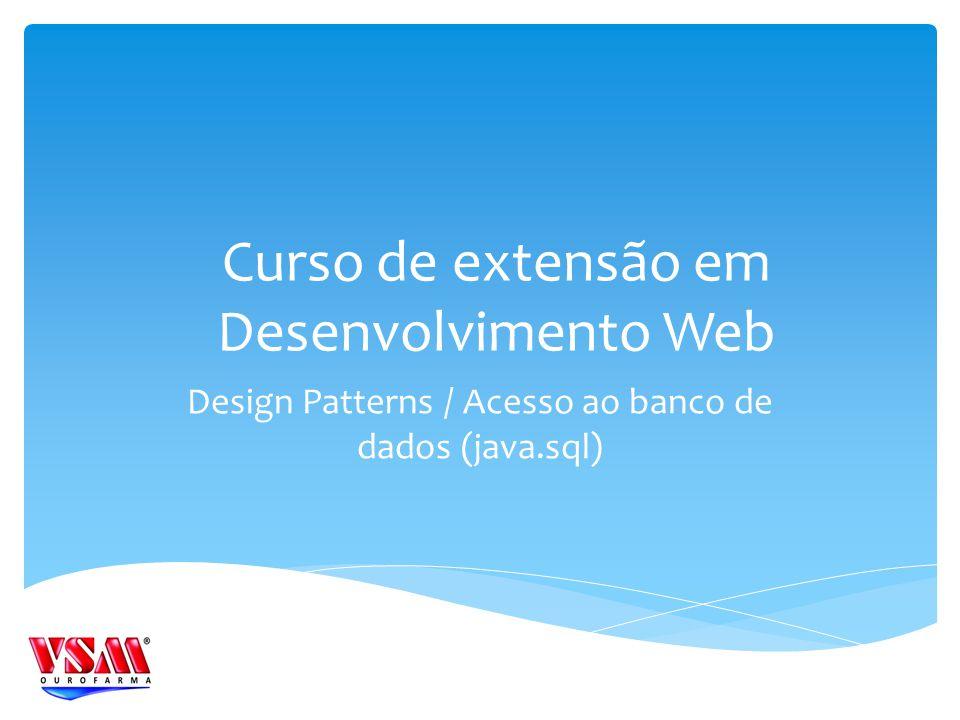 Curso de extensão em Desenvolvimento Web Design Patterns / Acesso ao banco de dados (java.sql)