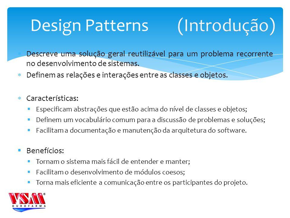 Descreve uma solução geral reutilizável para um problema recorrente no desenvolvimento de sistemas. Definem as relações e interações entre as classes