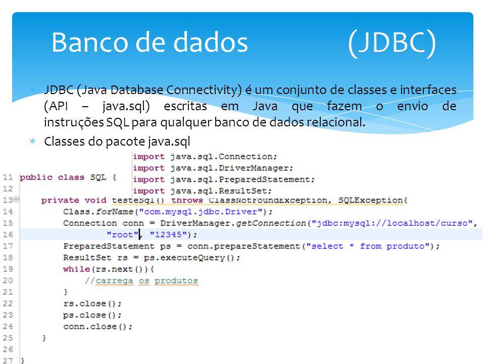 JDBC (Java Database Connectivity) é um conjunto de classes e interfaces (API – java.sql) escritas em Java que fazem o envio de instruções SQL para qua