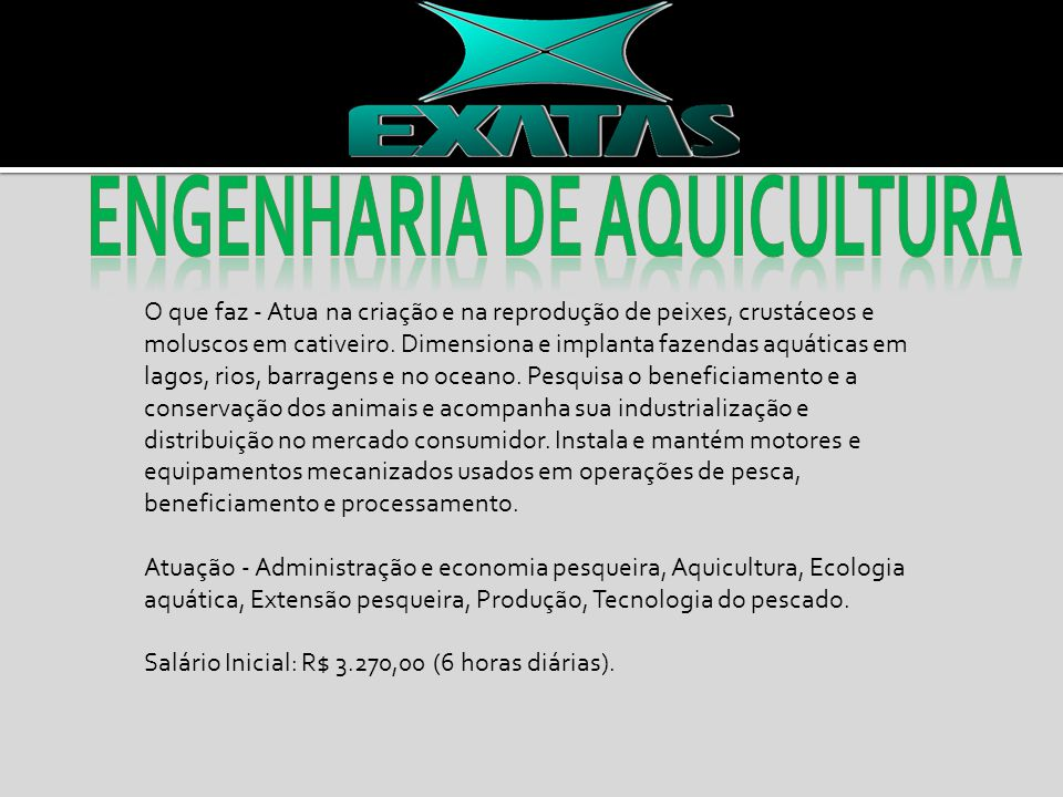 O que faz - Atua na criação e na reprodução de peixes, crustáceos e moluscos em cativeiro.