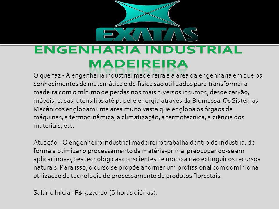 O que faz - A engenharia industrial madeireira é a área da engenharia em que os conhecimentos de matemática e de física são utilizados para transforma