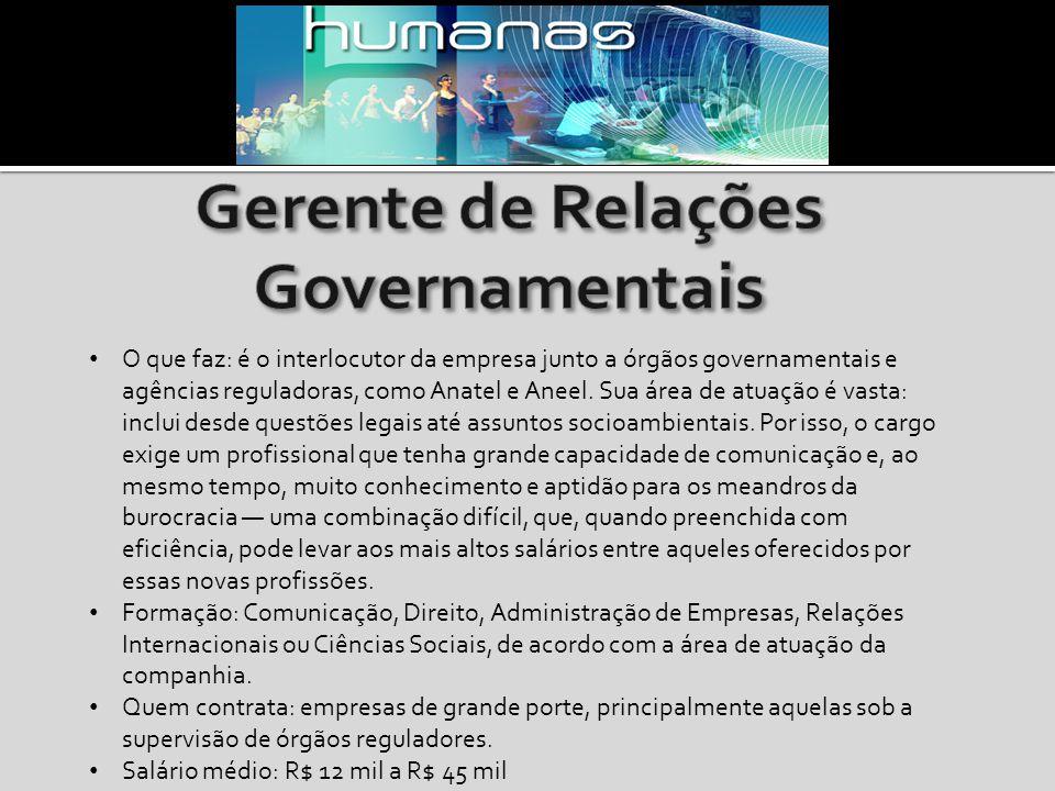 O que faz: é o interlocutor da empresa junto a órgãos governamentais e agências reguladoras, como Anatel e Aneel.