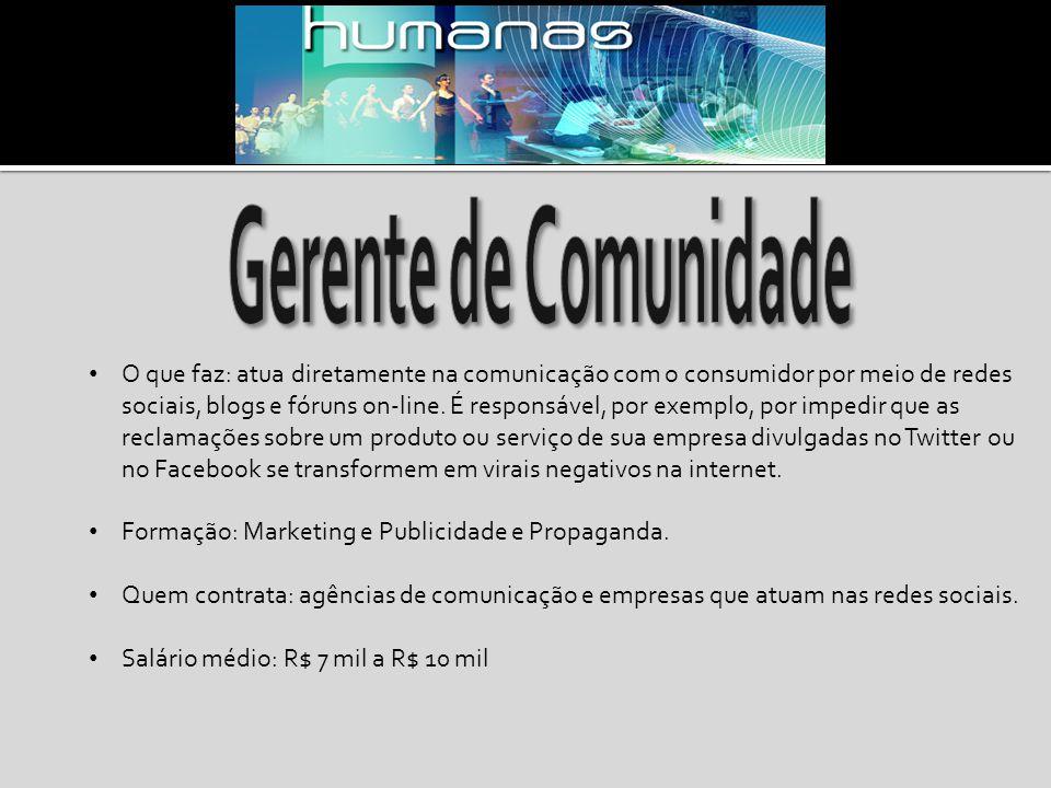 O que faz: atua diretamente na comunicação com o consumidor por meio de redes sociais, blogs e fóruns on-line. É responsável, por exemplo, por impedir
