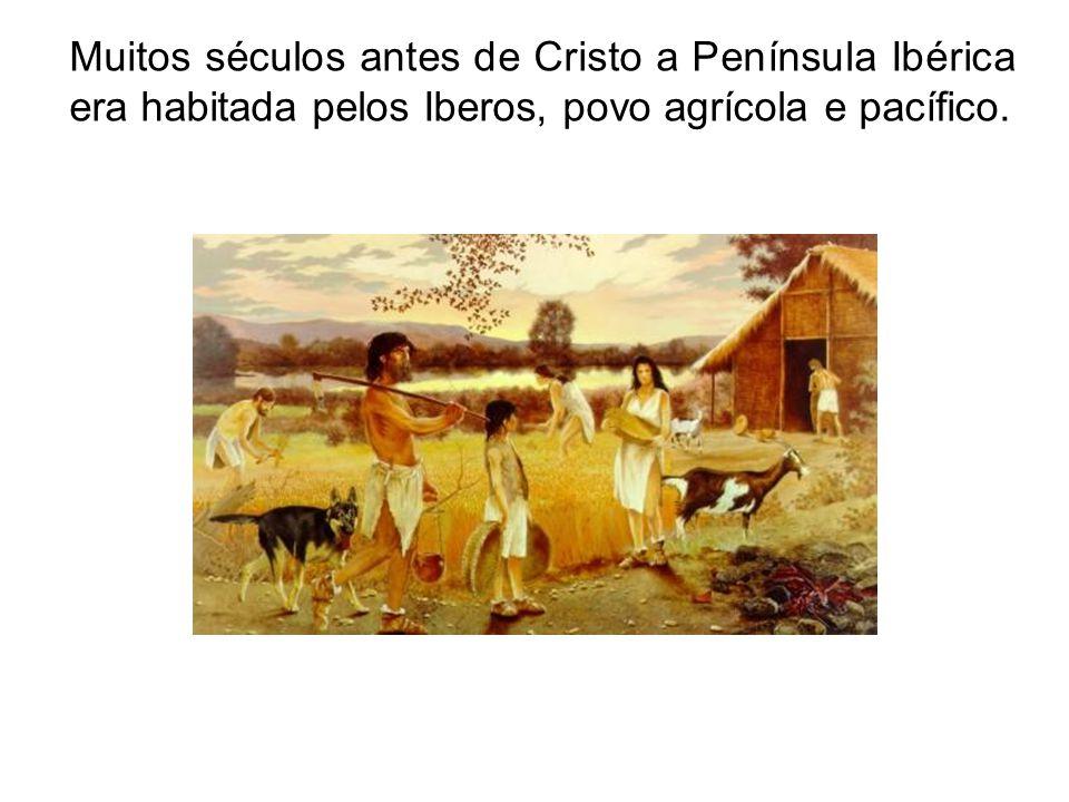 Muitos séculos antes de Cristo a Península Ibérica era habitada pelos Iberos, povo agrícola e pacífico.