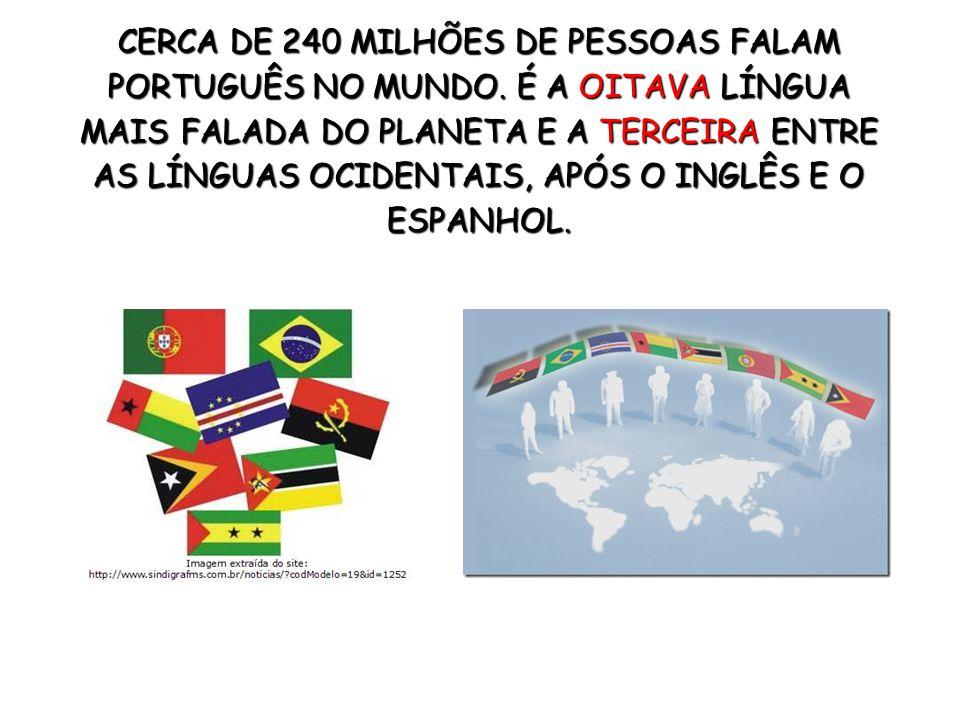 CERCA DE 240 MILHÕES DE PESSOAS FALAM PORTUGUÊS NO MUNDO.