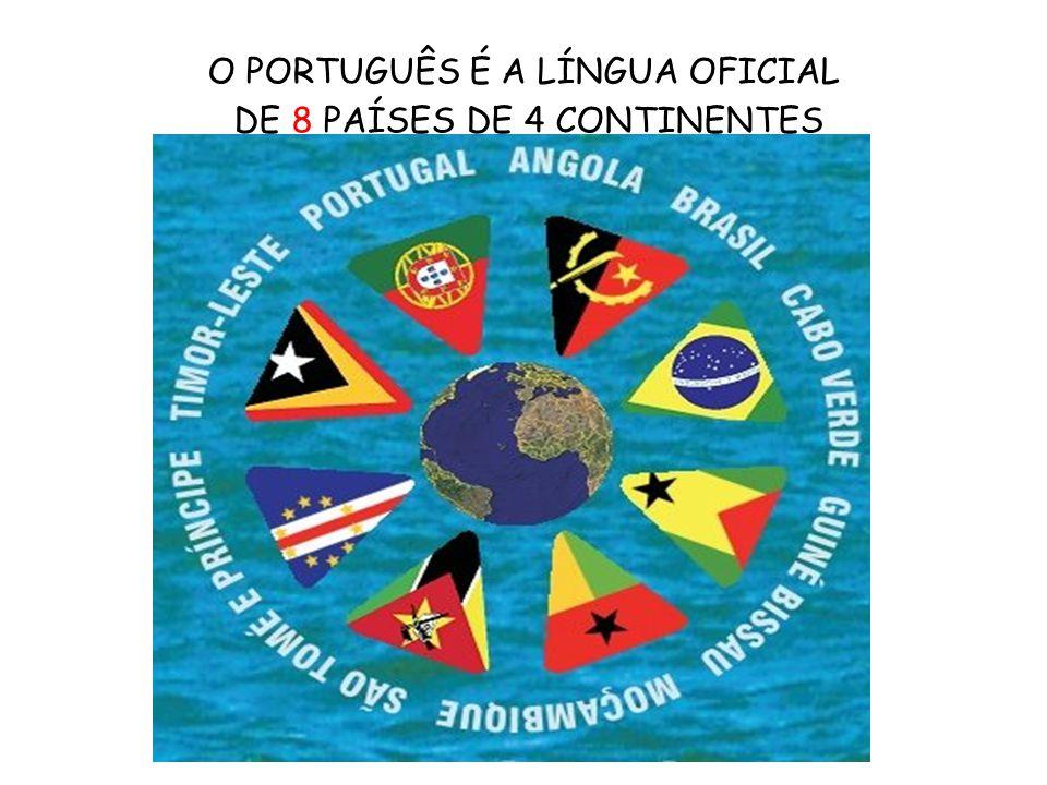 O PORTUGUÊS É A LÍNGUA OFICIAL DE 8 PAÍSES DE 4 CONTINENTES