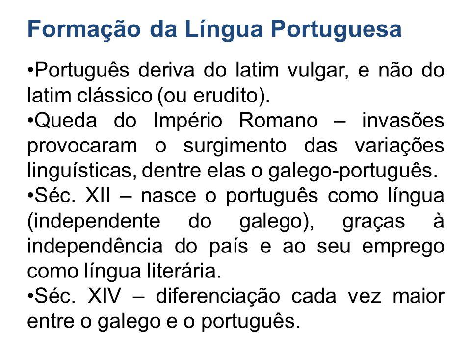 Formação da Língua Portuguesa Português deriva do latim vulgar, e não do latim clássico (ou erudito).
