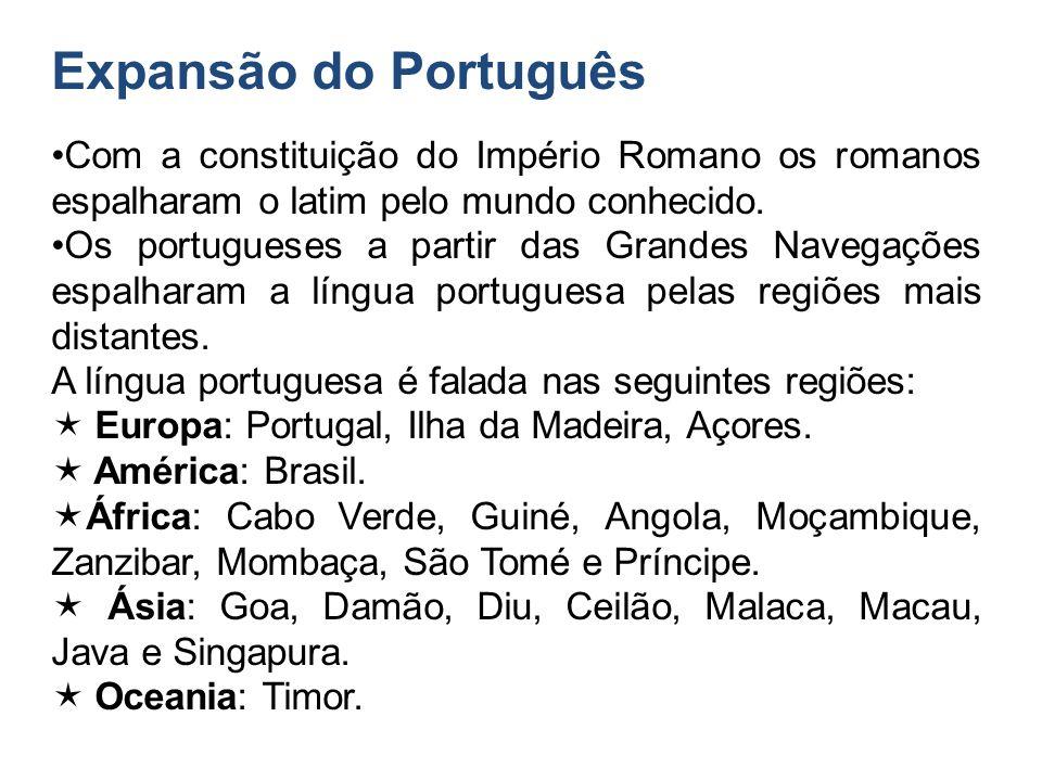 Expansão do Português Com a constituição do Império Romano os romanos espalharam o latim pelo mundo conhecido.