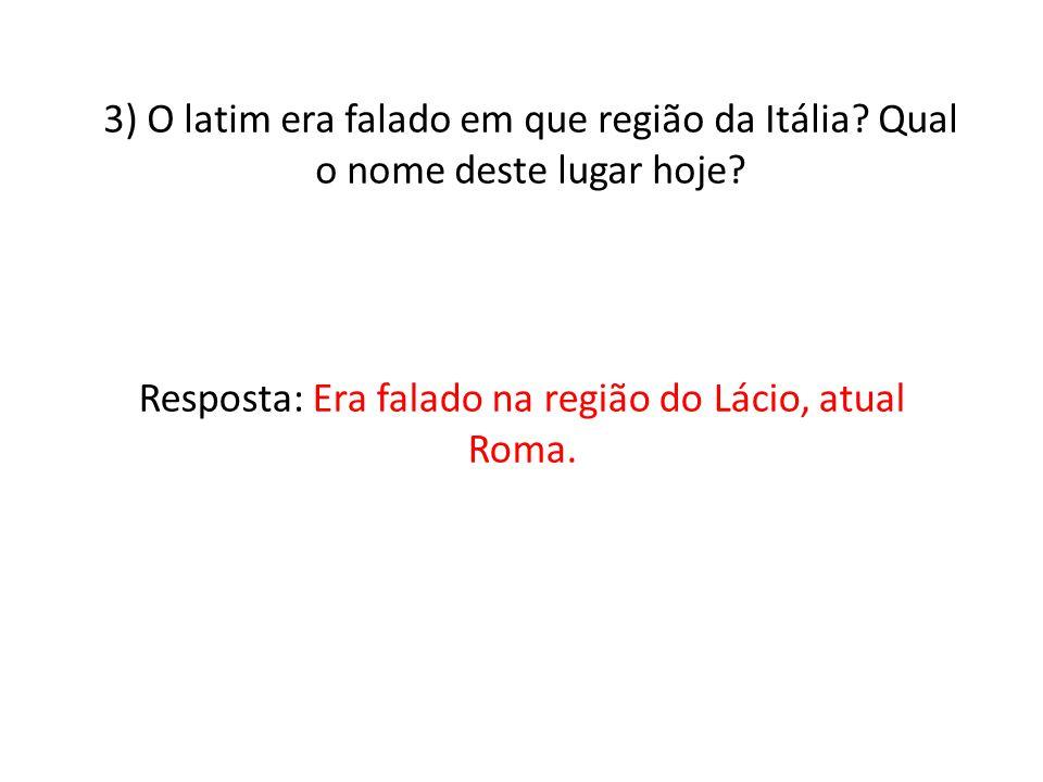3) O latim era falado em que região da Itália.Qual o nome deste lugar hoje.