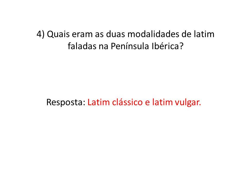 4) Quais eram as duas modalidades de latim faladas na Península Ibérica.
