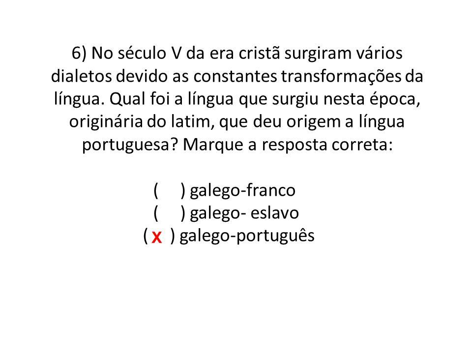 6) No século V da era cristã surgiram vários dialetos devido as constantes transformações da língua.