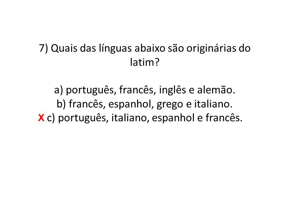 7) Quais das línguas abaixo são originárias do latim.