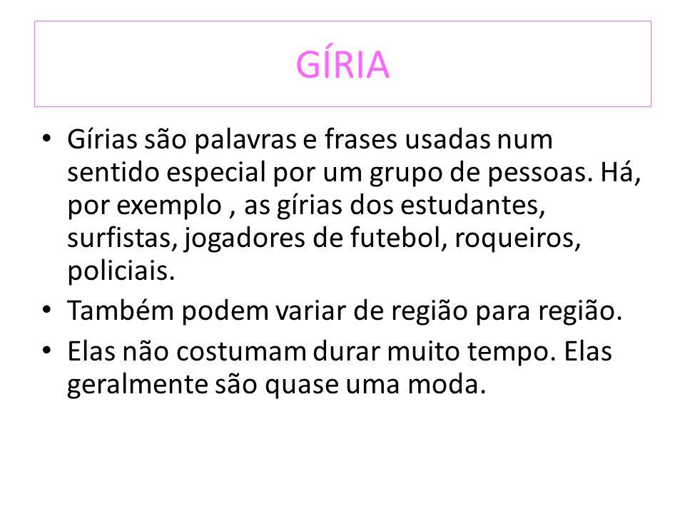 GÍRIA Gírias são palavras e frases usadas num sentido especial por um grupo de pessoas.